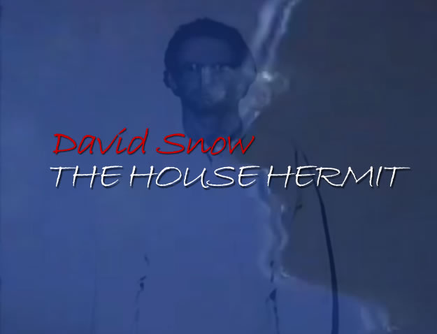David Snow: The House Hermit (2005)