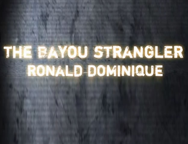 Killer Profile: The Bayou Strangler Ronald Dominique (2013)